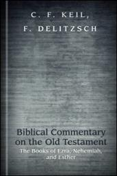 Biblical Commentary on the Old Testament: The Books of Ezra, Nehemiah, and Esther