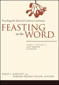 Feasting on the Word: Preaching the Revised Common Lectionary: Year A, Volume 2