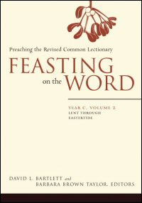 Feasting on the Word: Preaching the Revised Common Lectionary: Year C, Volume 2