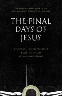 The Final Days of Jesus: The Most Important Week of the Most Important Person Who Ever Lived
