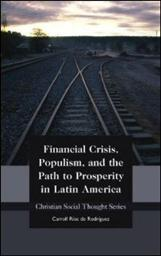 Financial Crisis, Populism, and the Path to Prosperity in Latin America