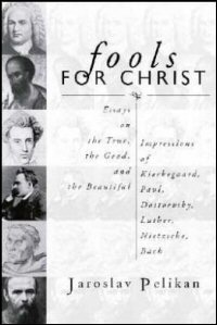 Fools for Christ: Essays on the True, the Good, and the Beautiful