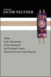 The Formation of the Babylonian Talmud: Studies in the Achievements of Late Nineteenth and Twentieth Century Historical and Literary-Critical Research