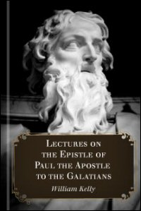 Lectures on the Epistle of Paul the Apostle to the Galatians: Lectures