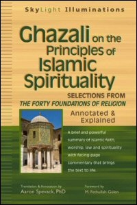 Ghazali on the Principles of Islamic Spirituality: Selections From the Forty Foundations of Religion—Annotated & Explained