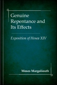 Genuine Repentance, and Its Effects: An Exposition of the Fourteenth Chapter of Hosea