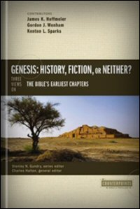 Genesis: History, Fiction, or Neither? Three Views on the Bible's Earliest Chapters (Counterpoints)
