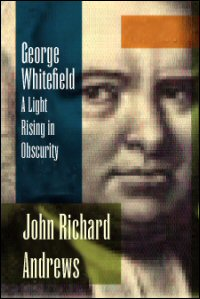 George Whitefield: A Light Rising in Obscurity