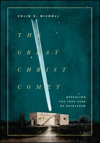 The Great Christ Comet: Revealing the True Star of Bethlehem