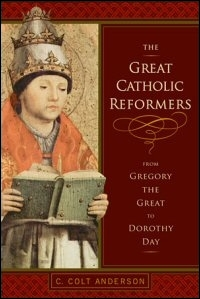The Great Catholic Reformers: From Gregory the Great to Dorothy Day