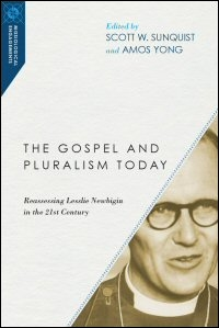 The Gospel and Pluralism Today: Reassessing Lesslie Newbigin in the 21st Century