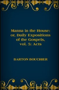 Manna in the House: or, Daily Expositions of the Acts of the Apostles