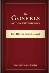 The Gospels as Historical Documents, Part III: The Fourth Gospel