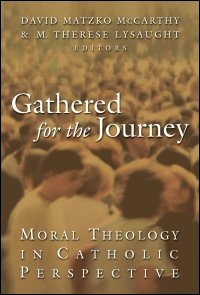 Gathered for the Journey: Moral Theology in Catholic Perspective