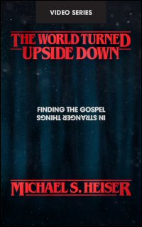 The World Turned Upside Down: Finding the Gospel in Stranger Things (Video Series)