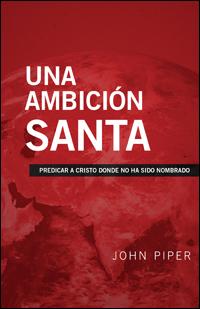 Una Ambición Santa: Predicar a Cristo donde no ha sido nombrado