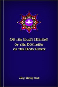 On the Early History of the Doctrine of the Holy Spirit, with Especial Reference to the Controversies of the Fourth Century