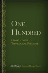 One Hundred Chapel-Talks to Theological Students: Together with Two Autobiographical Addresses