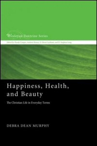 Happiness, Health, and Beauty: The Christian Life in Everyday Terms