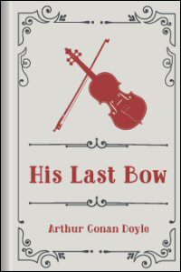 His Last Bow: An Epilogue of Sherlock Holmes