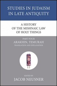 A History of the Mishnaic Law of Holy Things, Part Four: Arakhin, Temurah: Translation and Explanation
