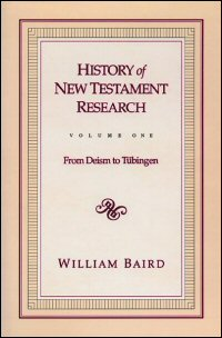 History of New Testament Research, Volume One: From Deism to Tübingen