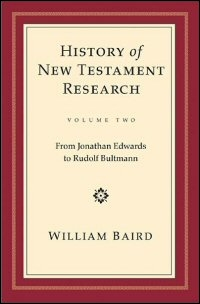 History of New Testament Research, Volume Two: From Jonathan Edwards to Rudolf Bultmann