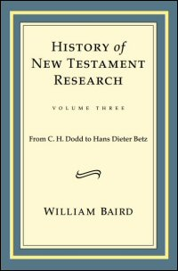 History of New Testament Research, Volume Three: From C. H. Dodd to Hans Dieter Betz