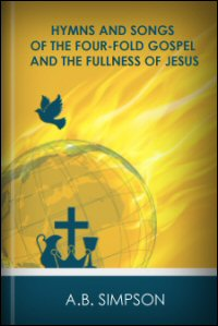 Hymns and Songs of the Four-Fold Gospel, and the Fullness of Jesus