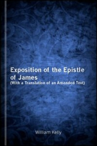 Exposition of the Epistle of James, with a Translation of an Amended Text: Translation