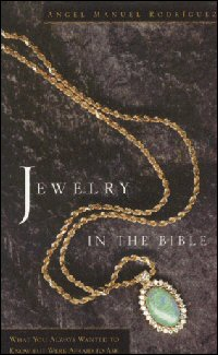 Jewelry in the Bible: What You Always Wanted to Know but Were Afraid to Ask