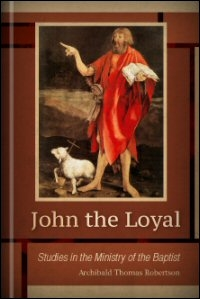 John the Loyal: Studies in the Ministry of the Baptist