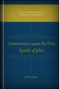 A Practical Commentary: An Exposition with Observations, Reasons, and Uses upon the First Epistle General of John