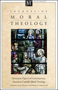 Journal of Moral Theology, Volume 1, Number 1, January 2012: Formative Figures of Contemporary American Catholic Moral Theology