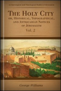 The Holy City: Historical, Topographical, and Antiquarian Notices of Jerusalem