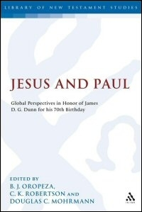 Jesus and Paul: Global Perspectives in Honor of James D. G. Dunn for His 70th Birthday