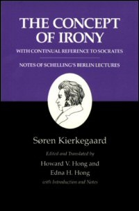 The Concept of Irony with Continual Reference to Socrates together with Notes of Schelling's Berlin Lectures