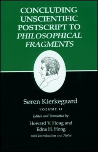 Concluding Unscientific Postscript to Philosophical Fragments, Volume II: Historical Introduction, Supplement, Notes, and Index