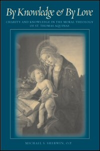 By Knowledge & By Love: Charity and Knowledge in the Moral Theology of St. Thomas Aquinas