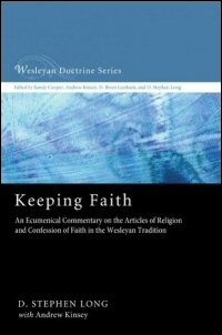 Keeping Faith: An Ecumenical Commentary on the Articles of Religion and Confession of Faith in the Wesleyan Tradition