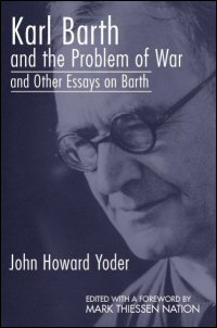 Karl Barth and the Problem of War & Other Essays on Barth