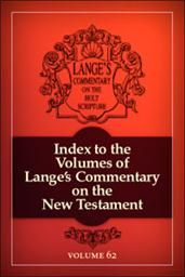 A Commentary on the Holy Scriptures: Index to the Volumes of Lange's Commentary on the New Testament