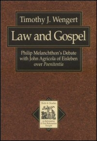 Law and Gospel: Philip Melanchthon's Debate with John Agricola of Eisleben over Poenitentia