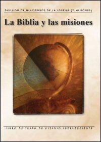 La Biblia y las misiones: Libro de texto de estudio independiente