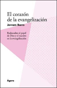 El corazón de la evangelización: Redescubre el papel de Dios y el nuestro en la evangelización