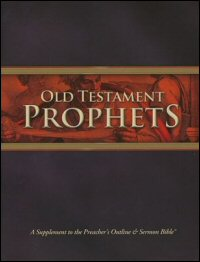 Old Testament Prophets: A Supplement to the Preacher's Outline & Sermon Bible: King James Version