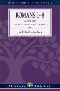Romans 1–8: A New Life: 11 Studies for Individuals or Groups: With Notes for Leaders