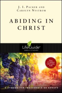 Abiding in Christ: 8 Studies for Individuals or Groups: With Notes for Leaders