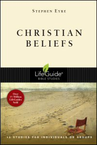 Christian Beliefs: 12 Studies for Individuals or Groups: With Notes for Leaders