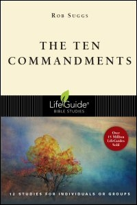 The Ten Commandments: 12 Studies for Individuals or Groups: With Notes for Leaders